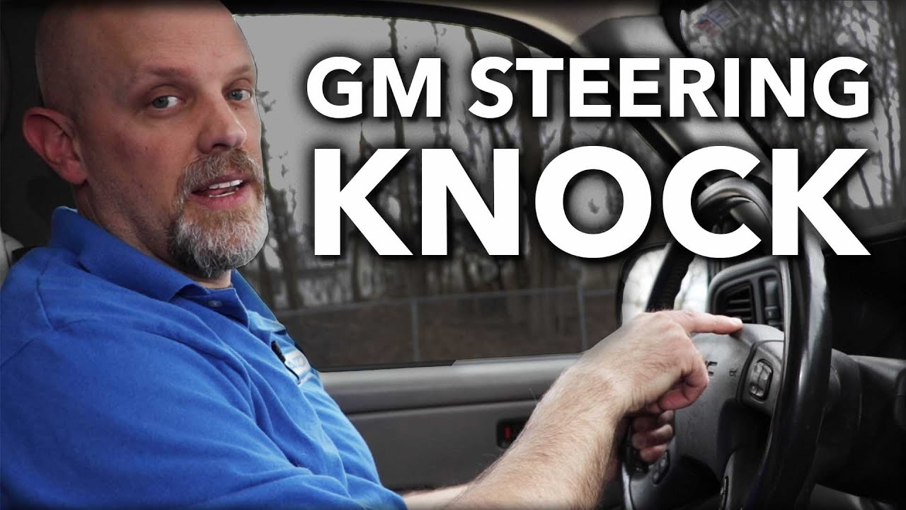 Whats That Noise GM Steering Knock From Your Car or Truck