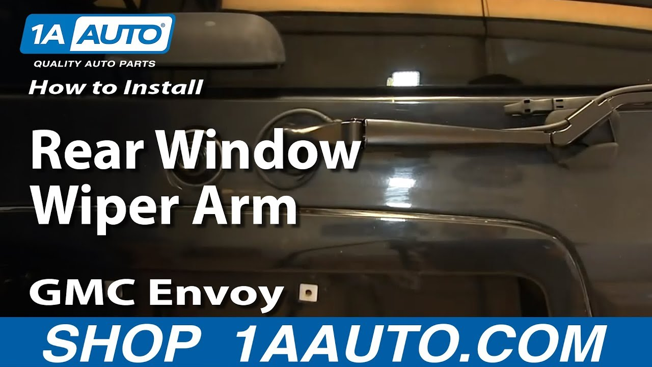 How To Replace Rear Wiper Arm 02 06 Gmc Envoy Xl 1a Auto