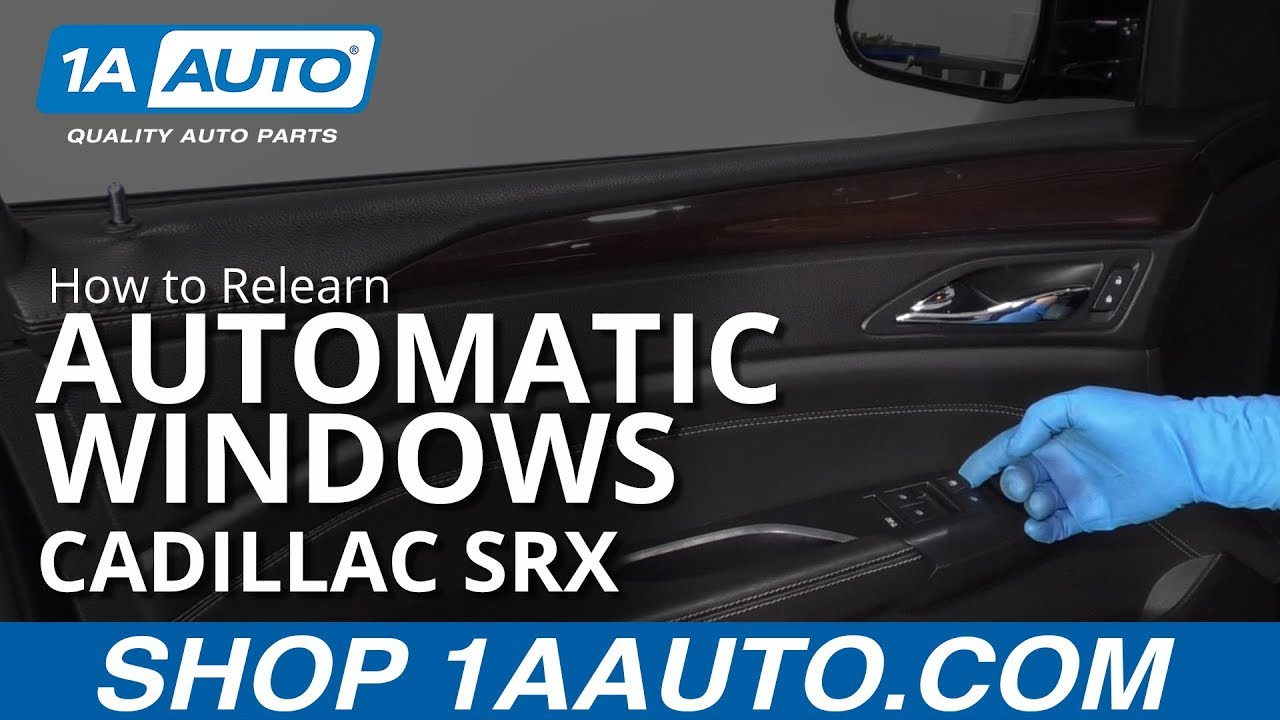 How to Relearn Automatic Windows 10-16 Cadillac SRX