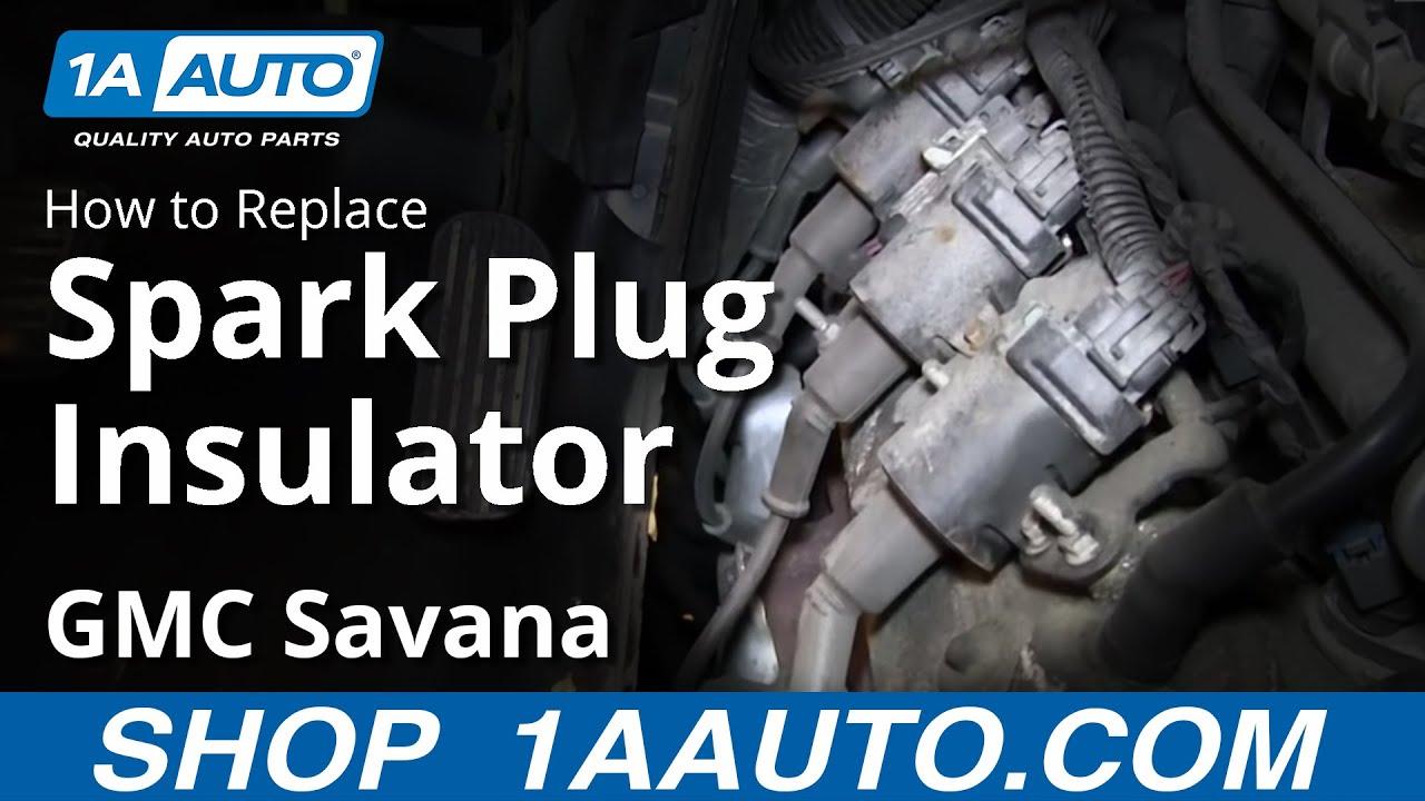How To Replace Spark Plug Insulator 03 08 Gmc Savana 1a Auto